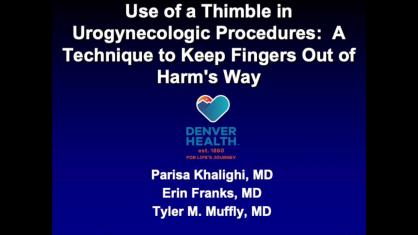 USE OF A THIMBLE IN UROGYNECOLOGIC PROCEDURES: A TECHNIQUE TO KEEP FINGERS OUT OF HARM'S WAY
