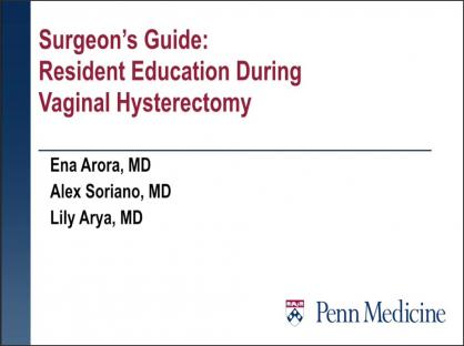 Teaching Tips for taking the Beginner Resident through their first Vaginal Hysterectomy