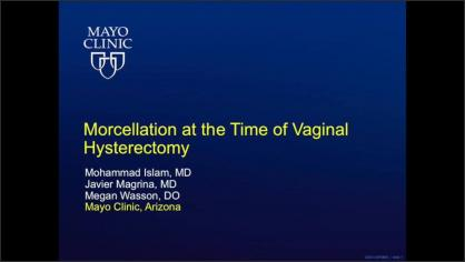 MORCELLATION AT THE TIME OF VAGINAL HYSTERECTOMY