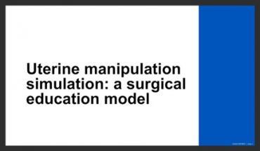 UTERINE MANIPULATION SIMULATION: A SURGICAL EDUCATION MODEL