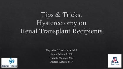 TIPS & TRICKS: HYSTERECTOMY ON RENAL TRANSPLANT RECIPIENTS