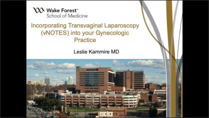 INCORPORATING TRANSVAGINAL LAPAROSCOPY (VNOTES) INTO YOUR SURGICAL PRACTICE