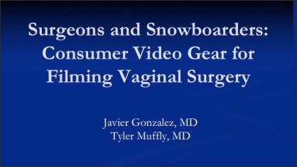 SURGEONS AND SNOWBOARDERS: CONSUMER VIDEO GEAR FOR FILMING VAGINAL SURGERY