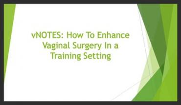 VNOTES: HOW TO ENHANCE VAGINAL SURGERY IN A TRAINING SETTING