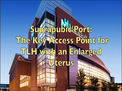 SUPRAPUBIC PORT: THE KEY ACCESS POINT FOR TLH OF AN ENLARGED UTERUS