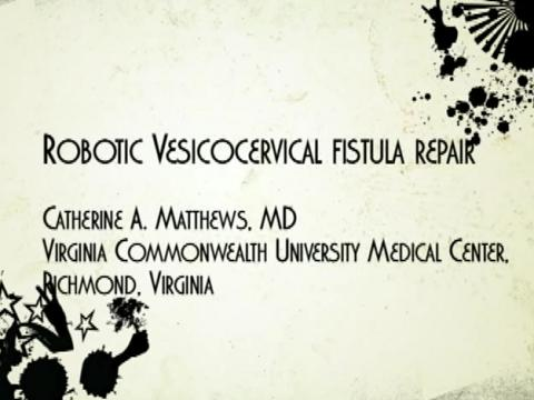 ROBOTIC-ASSISTED VESICO-CERVICAL FISTULA REPAIR