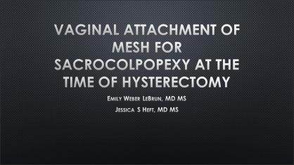 VAGINAL ATTACHMENT OF MESH FOR SACROCOLPOPEXY AT THE TIME OF HYSTERECTOMY