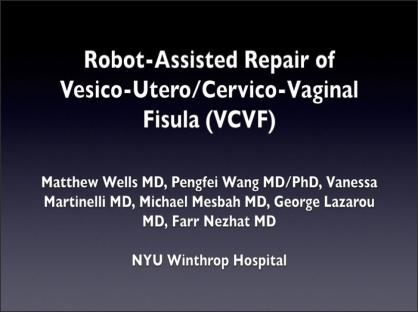 Robot Assisted Repair of Vesico-Utero/Cervico-Vaginal Fistula