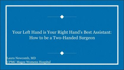 YOUR LEFT HAND IS YOUR RIGHT HAND'S BEST ASSISTANT: HOW TO BECOME A TWO-HANDED SURGEON
