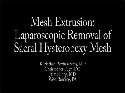 MESH EXTRUSION: LAPAROSCOPIC REMOVAL OF SACRAL HYSTEROPEXY MESH