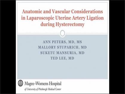 ANATOMIC AND VASCULAR CONSIDERATIONS IN LAPAROSCOPIC UTERINE ARTERY LIGATION DURING HYSTERECTOMY