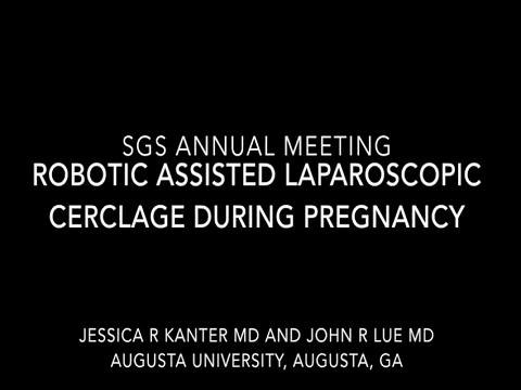 ROBOTIC ASSISTED LAPAROSCOPIC CERCLAGE PLACEMENT DURING PREGNANCY