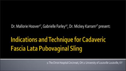 INDICATIONS AND TECHNIQUE FOR CADAVERIC FASCIA LATA PUBOVAGINAL SLING