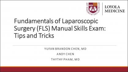 FUNDAMENTALS OF LAPAROSCOPIC SURGERY (FLS) MANUAL SKILLS EXAM: TIPS AND TRICKS