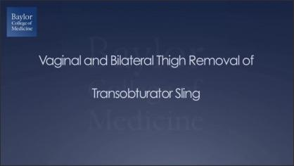 VAGINAL AND BILATERAL THIGH REMOVAL OF A TRANSOBTURATOR SLING