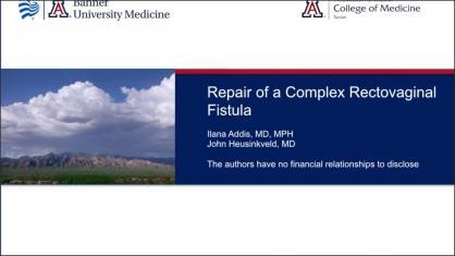 REPAIR OF A COMPLEX RECTOVAGINAL FISTULA