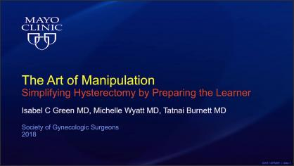 THE ART OF MANIPULATION: A VIDEO TOOL FOR PREPARING THE LEARNER IN UTERINE MANIPULATION FOR HYSTEREC