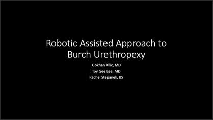 ROBOTIC ASSISTED APPROACH TO BURCH URETHROPEXY