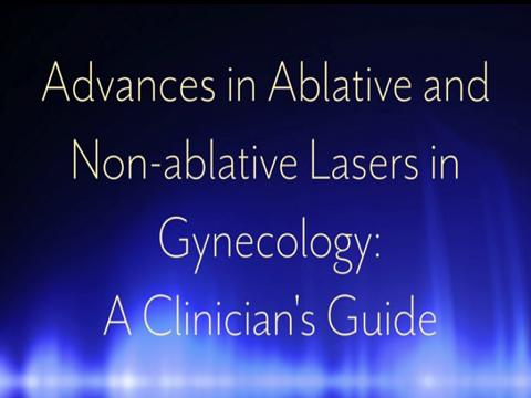 ADVANCES IN ABLATIVE AND NON-ABLATIVE LASERS IN GYNECOLOGY: A CLINICIAN'S GUIDE