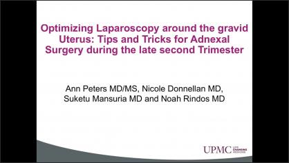 Optimizing Laparoscopy around the gravid Uterus: Tips and Tricks for Adnexal Surgery during the late