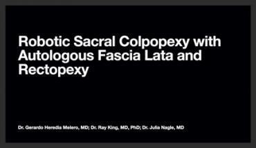 ROBOTIC SACRAL COLPOPEXY WITH AUTOLOGOUS FASCIA LATA AND RECTOPEXY