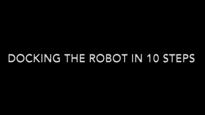 DOCKING THE ROBOT IN 10 STEPS